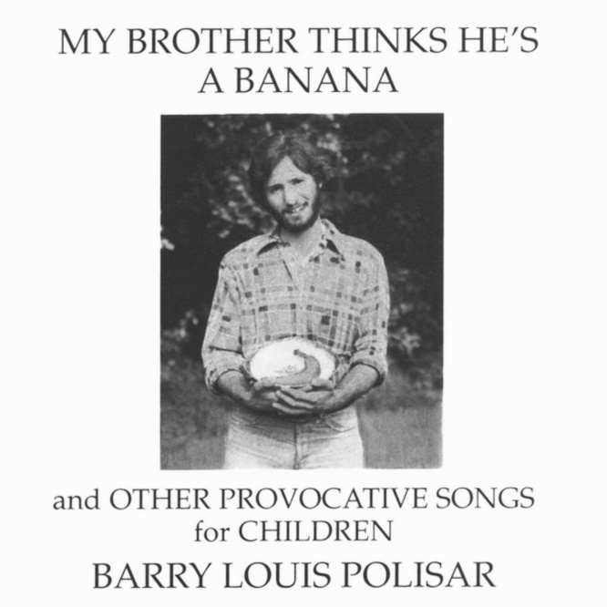 My Brother Thinks He's a Banana and other Provocative Songs for Kids